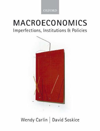 Macroeconomics: Imperfections, Institutions and Policies by Wendy Carlin
