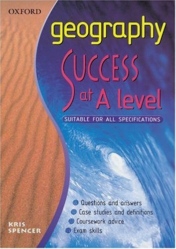 Geography: Success at A-level by Kris Spencer