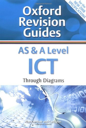 AS and A Level ICT Through Diagrams: Oxford Revision Guides by Alan Gardner