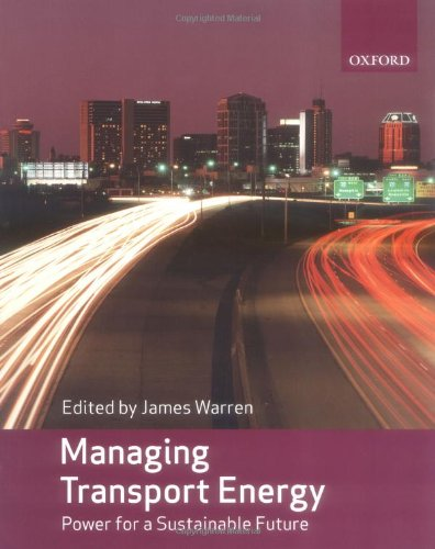 Managing Transport Energy: Power for a Sustainable Future by James Warren