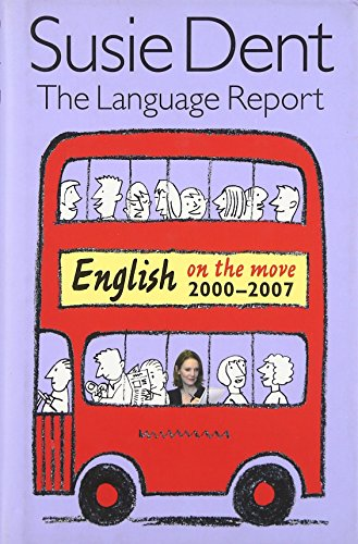The Language Report: English on the Move, 2000-2007 by Susie Dent