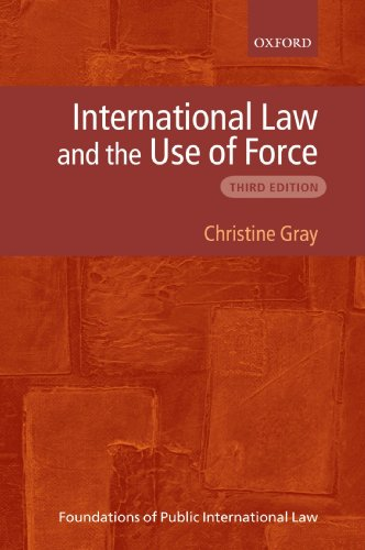 International Law and the Use of Force by Christine Gray (Professor in International Law, University of Cambridge and Fellow of St John's College, Cambridge)