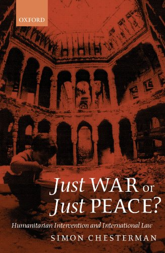 Just War or Just Peace?: Humanitarian Intervention and International Law by Simon Chesterman
