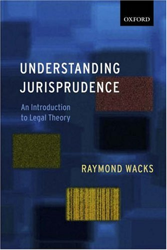Understanding Jurisprudence: An Introduction to Legal Theory by Raymond Wacks