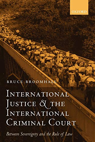 International Justice and the International Criminal Court: Between Sovereignty and the Rule of Law by Bruce Broomhall