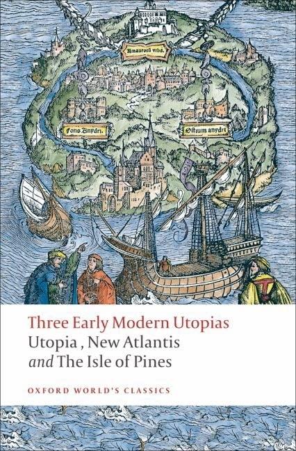 """Three Early Modern Utopias: Thomas More: Utopia / Francis Bacon: New Atlantis / Henry Neville: The Isle of Pines: Thomas More: """"Utopia""""/Francis Bacon: """"New Atlantis""""/Henry Neville: The """"Isle of Pines"""" by Saint Thomas More"""