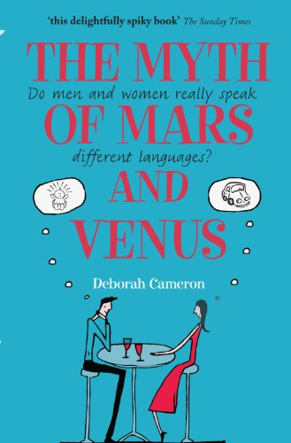 The Myth of Mars and Venus: Do Men and Women Really Speak Different Languages? by Deborah Cameron