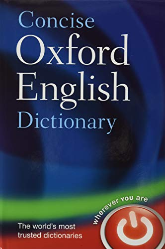 Concise Oxford English Dictionary: Main Edition by Oxford Dictionaries