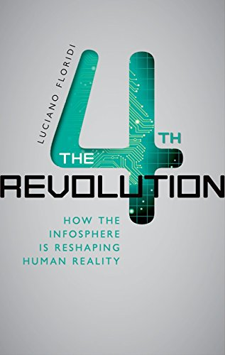 The Fourth Revolution: How the infosphere is reshaping human reality by Luciano Floridi