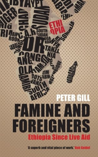 Famine and Foreigners: Ethiopia Since Live Aid by Peter Gill