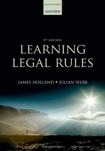 Learning Legal Rules: A Students' Guide to Legal Method and Reasoning by James A. Holland
