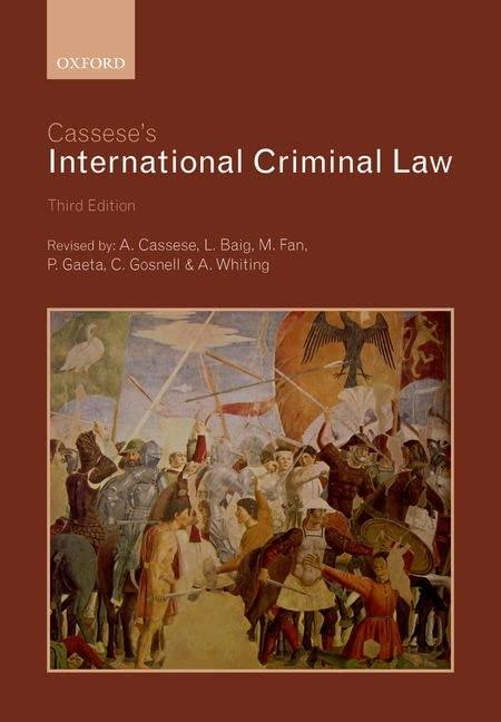 Cassese's International Criminal Law by Antonio Cassese (Former President, Special Tribunal for Lebanon)