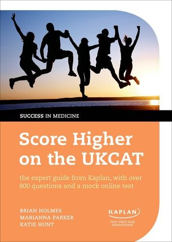 Score Higher on the UKCAT: The Expert Guide from Kaplan, with Over 800 Questions and a Mock Online Test by Brian Holmes
