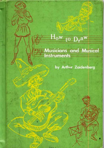 How to Draw Musicians and Musical Instruments by Arthur Zaidenberg