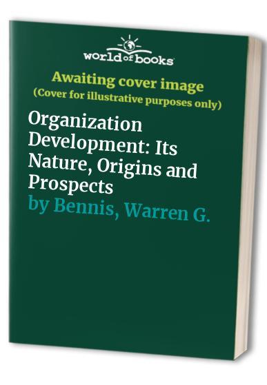 Organization Development: Its Nature, Origins and Prospects by Warren G. Bennis