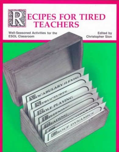 Recipes for Tired Teachers: Well-seasoned Activities for the School Classroom by Christopher Sion