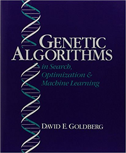 Genetic Algorithms in Search, Optimization and Machine Learning by David E. Goldberg
