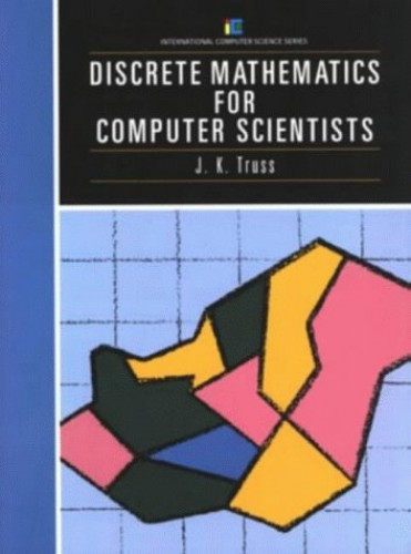 Discrete Mathematics for Computer Scientists by J. K. Truss