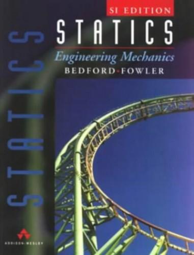 Statics, Engineering Mechanics by Allan Bedford