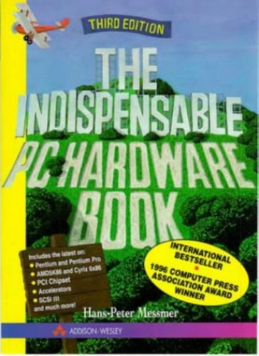 The Indispensable PC Hardware Book: Your Hardware Questions Answered by Hans-Peter Messmer