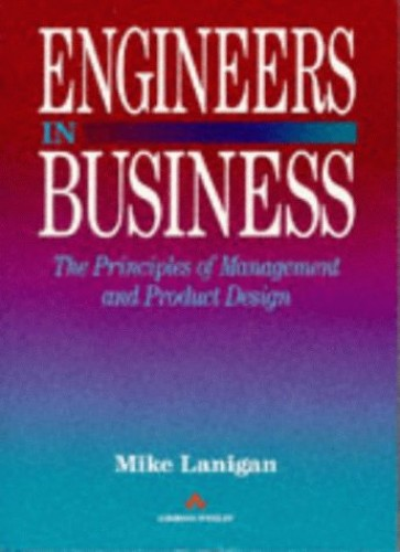 Engineers in Business: Principles of Management and Product Design by Mike Lanigan