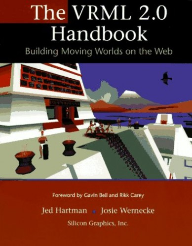 VRML 2.0 Handbook: The Official Guide to Constructing Virtual Worlds by Jed Hartman