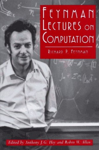 Feynman Lectures on Computation by Richard P. Feynman