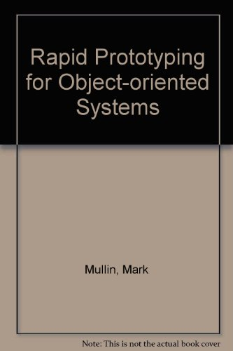 Rapid Prototyping for Object-oriented Systems by Mark Mullin