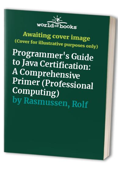 A Programmer's Guide to Java Certification: A Comprehensive Primer by Khalid Azim Mughal