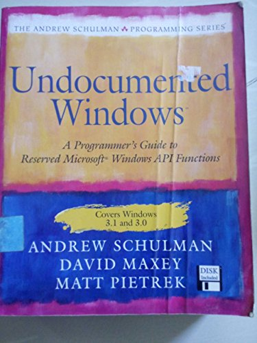 Undocumented Windows: Programmer's Guide to Reserved Microsoft Windows API Functions by Andrew Schulman