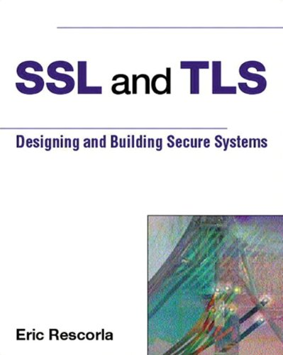 SSL and TLS: Designing and Building Secure Systems by Eric Rescorla