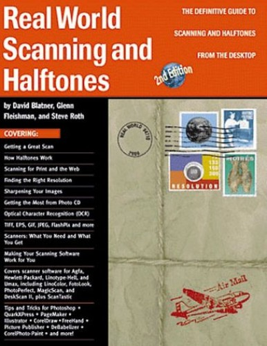 Real World Scanning and Halftones: The Definitive Guide to Scanning and Halftones from the Desktop by David Blatner