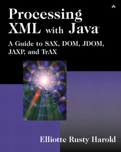 Processing XML with Java: a Guide to SAX, DOM, JDOM, JAXP, and TrAX by Elliotte Rusty Harold
