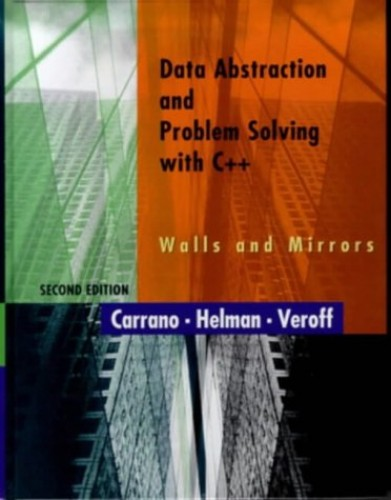 Data Abstraction and Problem Solving with C++: Walls and Mirrors by Frank M. Carrano