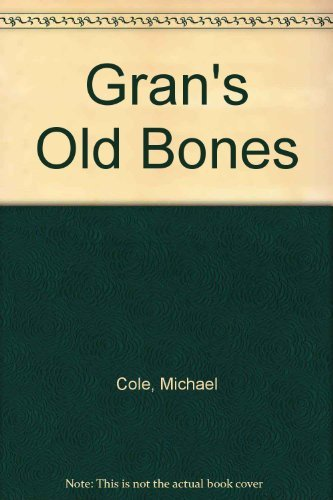 Gran's Old Bones by Michael Cole