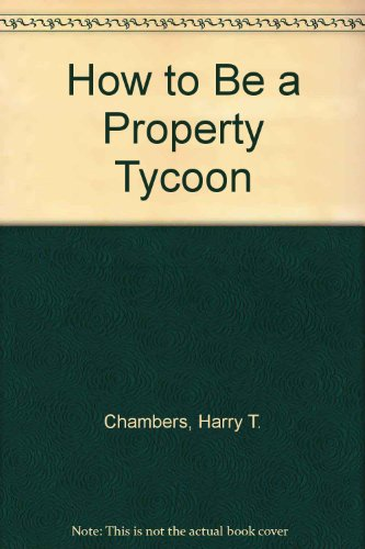 How to be a Property Tycoon by Harry T. Chambers