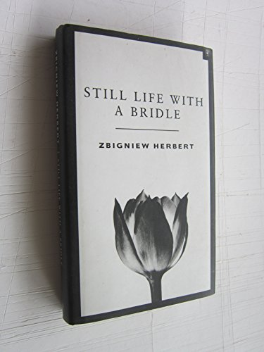 Still Life with a Bridle: Essays and Apokryphas by Zbigniew Herbert