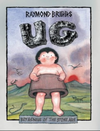 Ug: Boy Genius of the Stone Age and His Search for Soft Trousers by Raymond Briggs