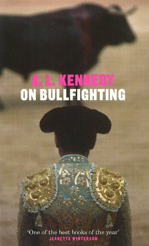 On Bullfighting by A. L. Kennedy