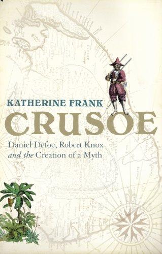 Crusoe: Daniel Defoe, Robert Knox and the Creation of a Myth by Katherine Frank