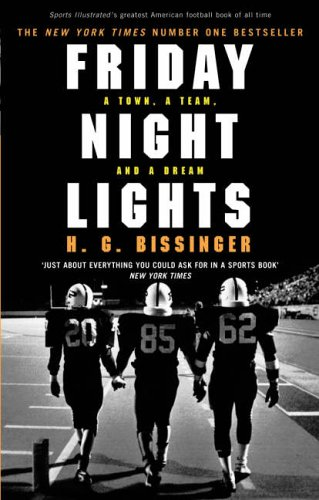 Friday Night Lights: A Town, a Team and a Dream by H. G. Bissinger