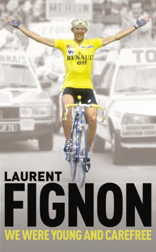 We Were Young and Carefree: The Autobiography of Laurent Fignon by Laurent Fignon