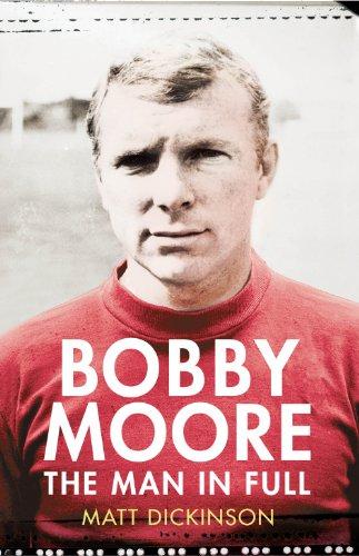Bobby Moore: The Man in Full by Matt Dickinson
