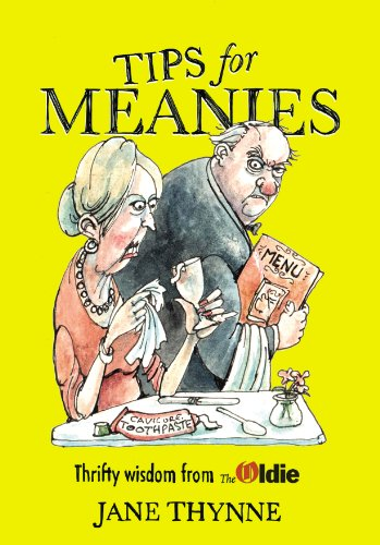 Tips for Meanies: Thrifty Wisdom from the Oldie by Jane Thynne