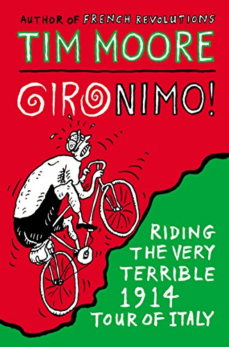 Gironimo!: Riding the Very Terrible 1914 Tour of Italy by Tim Moore