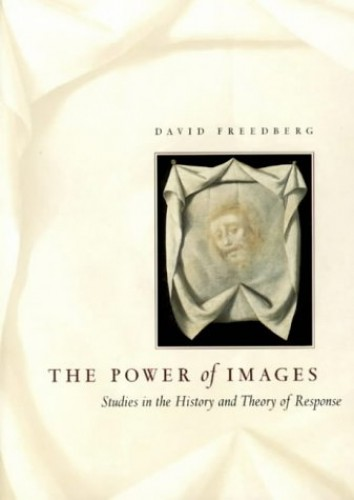 The Power of Images: Studies in the History and Theory of Response by David Freedberg