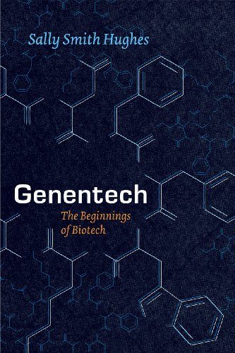 Genentech: The Beginnings of Biotech by Sally Smith Hughes