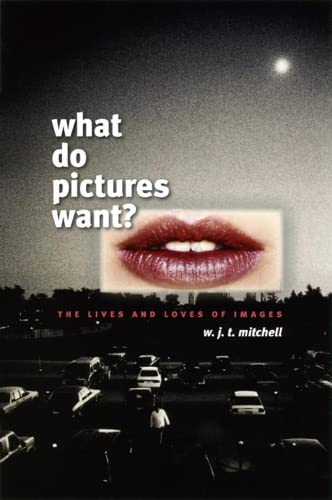 What Do Pictures Want?: The Lives and Loves of Images by W. J. T. Mitchell
