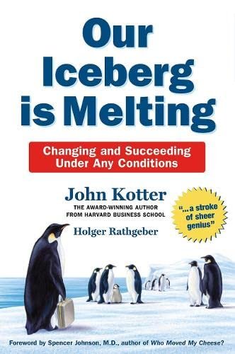 Our Iceberg is Melting: Changing and Succeeding Under Any Conditions by John Kotter
