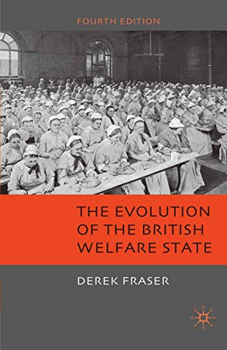 The Evolution of the British Welfare State: A History of Social Policy Since the Industrial Revolution by Derek Fraser